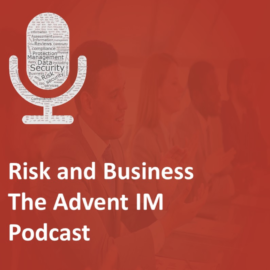 Advent IM Podcast - Risk and Business The Advent IM Podcast