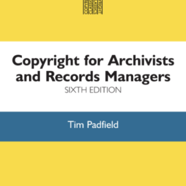 Yellow, Blue and White Front Cover of Tim Padfield's Copyright for Archivists and Records Managers, sixth edition.