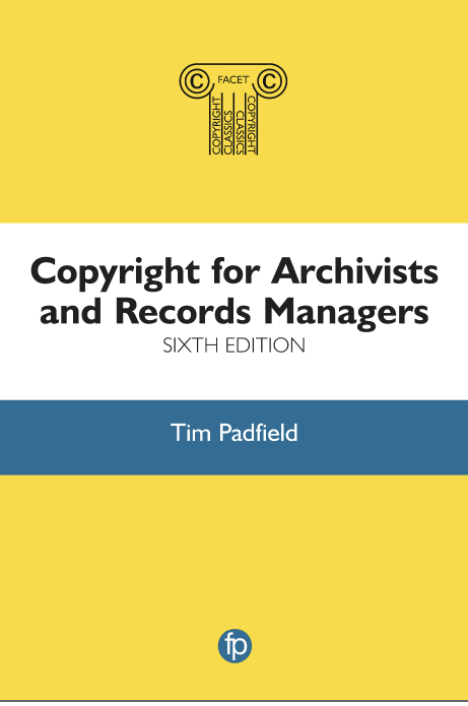 Copyright for Archivists and Records Managers, sixth edition by Tim Padfield Book Cover, yellow blue and white front.