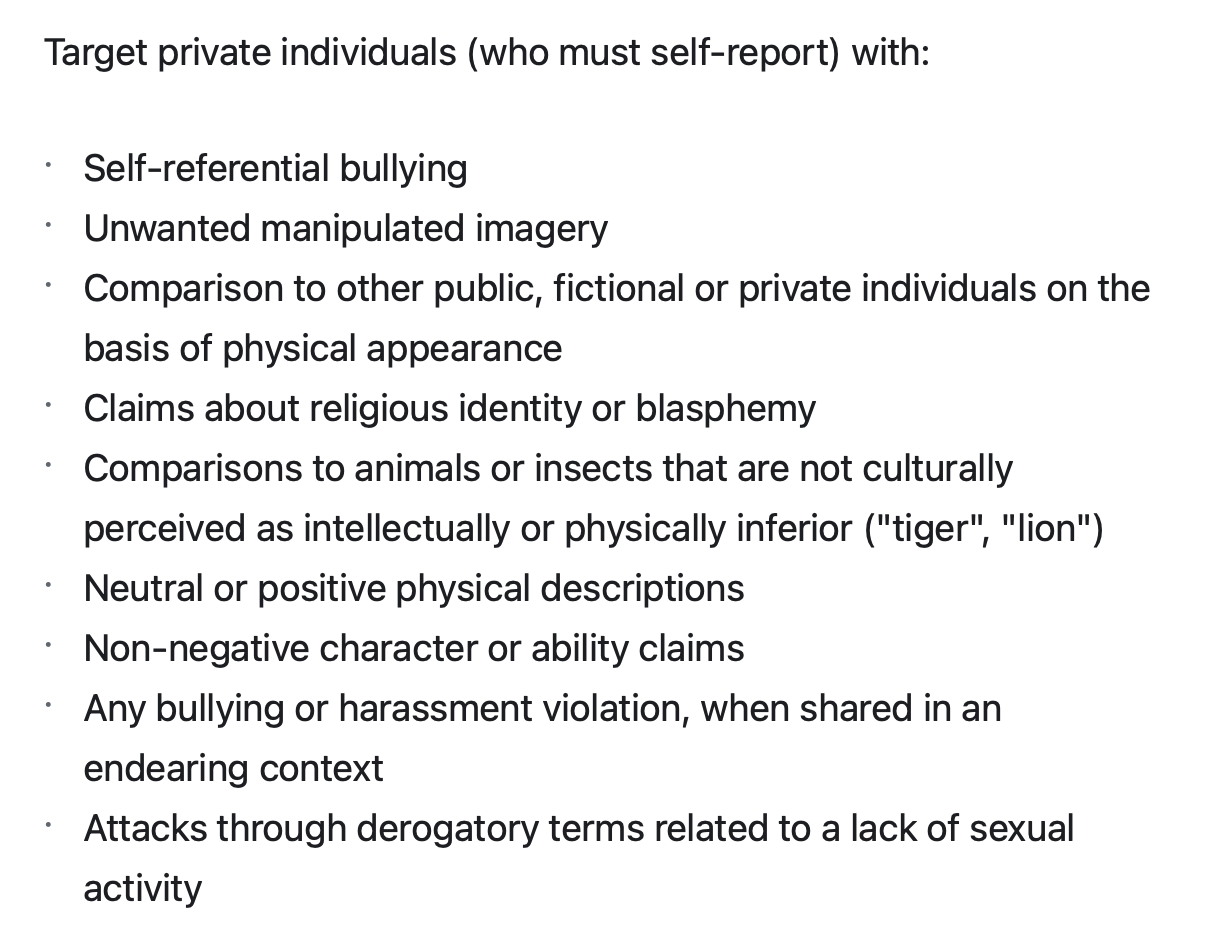 """OSINT v Privacy Image: Target private individuals (who must self-report) with: self referential bullying, unwanted manipulated imagery, comparisons to other public fictional or privacte individuals on the basis of physical appearance, claims about religious identity or blasphemy, comparisons to animals or insects that are not culturally perceived as intellectually or physically inferior (""""tiger"""", """"lion""""), neutral or positive physical descriptions, non-negative character or ability claims, any bullying or harassment violations, when shared in an endearing context or attacks through derogatory terms related to a lack of sexual activity."""